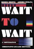 Boris Groys & Andro Wekua: Wait to Wait (Christoph Keller Editions)