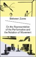 Between Zones : On the Representation of the Performative and the Notation of Movement
