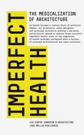 Imperfect Health : The Medicalization of Architecture