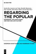 Regarding the Popular : Modernism, the Avant-Garde and High and Low Culture