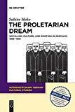 The Proletarian Dream (Interdisciplinary German Cultural Studies)