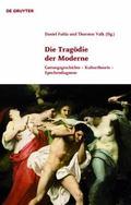 Die Tragödie der Moderne : Gattungsgeschichte - Kulturtheorie - Epochendiagnose
