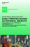 Early Printed Books as Material Objects : Proceeding of the Conference Organized by the IFLA...