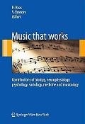 Music that works: Contributions of biology, neurophysiology, psychology, sociology, medicine...