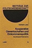 Kooperative Gewerkschaften und Einkommenspolitik: Das Beispiel Österreichs (Beiträge zur Pol...