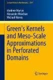 Green's Kernels and Meso-Scale Approximations in Perforated Domains (Lecture Notes in Mathem...