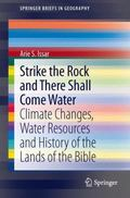Strike the Rock and There Shall Come Water : Climate Changes, Water Resources and History of...