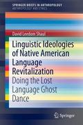Linguistic Ideologies of Native American Language Revitalization: Doing the Lost Language Gh...