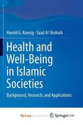 Health and Well-Being in Islamic Societies : Background, Research, and Applications
