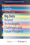 Big Data : Related Technologies, Challenges and Future Prospects
