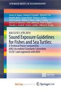 Asa S3/Sc1. 4 Tr-2014 Sound Exposure Guidelines for Fishes and Sea Turtles : A Technical Rep...