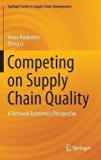 Competing on Supply Chain Quality: A Network Economics Perspective (Springer Series in Suppl...