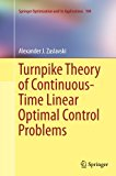 Turnpike Theory of Continuous-Time Linear Optimal Control Problems (Springer Optimization an...