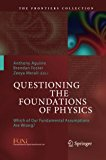 Questioning the Foundations of Physics: Which of Our Fundamental Assumptions Are Wrong? (The...