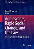 Adolescents, Rapid Social Change, and the Law: The Transforming Nature of Protection (Advanc...