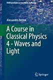 A Course in Classical Physics 4 - Waves and Light (Undergraduate Lecture Notes in Physics)