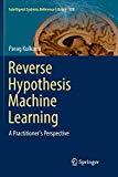 Reverse Hypothesis Machine Learning: A Practitioner's Perspective (Intelligent Systems Refer...
