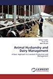 Animal Husbandry and Dairy Management: A Basic Approach to Livestock Production and Management