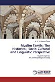 Muslim Tamils: The Historical, Socio-Cultural and Linguistic Perspective: Muslim Tamils: An ...