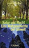 Natur und Macht. Eine Weltgeschichte der Umwelt.