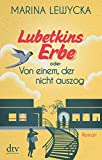 Lubetkins Erbe oder Von einem, der nicht auszog: Roman