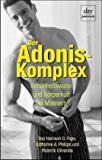Der Adonis- Komplex. Schönheitswahn und Körperkult bei Männern.