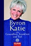 Byron Katie ber Gesundheit, Krankheit und Tod