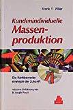 Kundenindividuelle Massenproduktion. Die Wettbewerbsstrategie der Zukunft.