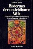 Bilder aus der unsichtbaren Welt: Zauberspruche und Naturbeschreibung bei den Maya und den L...
