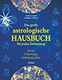 Das große astrologische Hausbuch für jeden Geburtstag. Sterne, Geburtstage, Schicksalszahlen.