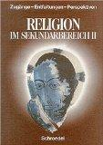 Religion im Sekundarbereich 2. Zugnge - Entfaltungen - Perspektiven. (Lernmaterialien)