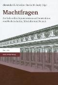 Machtfragen: Zur Kulturellen Reprasentation Und Konstruktion Von Macht in Antike, Mittelalte...
