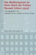 Das Mediensystem im Alten Reich der Fruhen Neuzeit (1600-1750) (Veroffentlichungen des Insti...