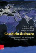 Geschichtskulturen : Weltgeschichte der Historiografie Von 1750 Bis Heute