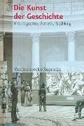 Die Kunst der Geschichte: Historiographie, Asthetik, Erzahlung (German Edition)