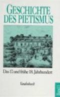 Der Pietismus vom siebzehnten bis zum fruhen achtzehnten Jahrhundert (Geschichte des Pietism...