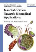Nanofabrication Towards Biomedical Applications Techniques, Tools, Applications, And Impact