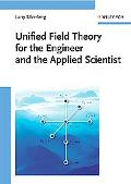 Unified Field Theory for the Engineer and the Applied Scientist