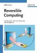 Reversible Computing : Fundamentals, Quantum Computing, and Applications