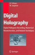Digital Holography Digital Hologram Recording, Numerical Reconstruction, And Related Techniq...
