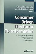 Consumer Driven Electronic Transformation Applying New Technologies To Enthuse Consumers and...