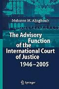Advisory Function of the International Court of Justice 1946-2005