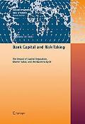 Bank Capital and Risk-taking The Impact of Capital Regulation, Charter Value, and the Busine...