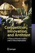 Competition, Innovation, and Antitrust A Theory of Market Leaders and Its Policy Implications
