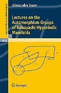 Leture on the Automorphism Groups of Kobayashi-Hyperbolic Manifolds