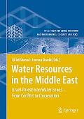 Water Resources in the Middle East Israel-palestinian Water Issues - from Conflict to Cooper...