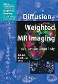 Diffusion-Weighted MR Imaging: Applications in the Body (Medical Radiology / Diagnostic Imag...
