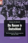 Die Russen in Deutschland. Die sowjetische Besatzungszone 1945 bis 1949.