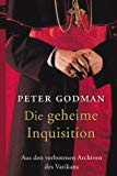 Die geheime Inquisition. Aus den verbotenen Archiven des Vatikan.