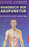 Handbuch der Akupunktur. Der chinesische und der moderne Weg.